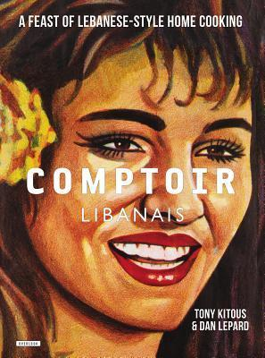 Comptoir Libanais: A Feast of Lebanese-Style Home Cooking Tony Kitous