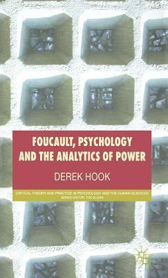 Foucault, Psychology and the Analytics of Power. Critical Theory and Practice in Psychology and the Human Sciences. Derek Hook