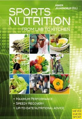 Sports Nutrition: From Lab to Kitchen  by  Asker Jeukendrup