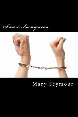 Sexual Inadequecies: Part One - The Early Years  by  Mary Seymour
