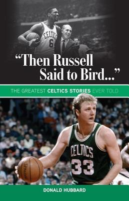 Then Russell Said to Bird...: The Greatest Celtics Stories Ever Told  by  Donald Hubbard