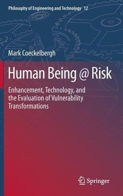 Human Being @ Risk: Enhancement, Technology, and the Evaluation of Vulnerability Transformations Coeckelbergh Mark