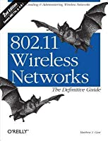 802.11 Wireless Networks: The Definitive Guide: The Definitive Guide (Revised)