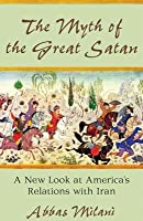 Myth of the Great Satan: A New Look at America's Relations with Iran
