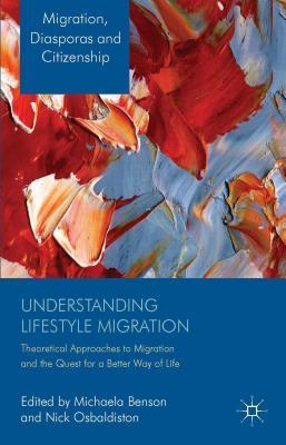 Understanding Lifestyle Migration: Theoretical Approaches to Migration and the Quest for a Better Way of Life  by  Michaela Benson