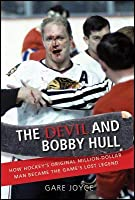 Devil and Bobby Hull: How Hockey's Original Million-Dollar Man Became the Game's Lost Legend