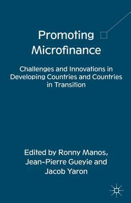 Promoting Microfinance: Challenges and Innovations in Developing Countries and Countries in Transition  by  Ronny Manos
