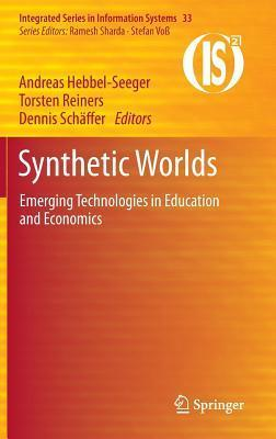 Synthetic Worlds: Emerging Technologies in Education and Economics  by  Andreas Hebbel-Seeger