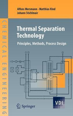 Thermal Separation Technology: Principles, Methods, Process Design Alfons Mersmann