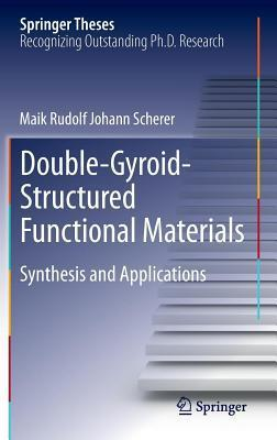 Double-Gyroid-Structured Functional Materials: Synthesis and Applications Maik Rudolf Scherer
