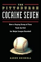 Pittsburgh Cocaine Seven: How a Ragtag Group of Fans Took the Fall for Major League Baseball