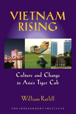 Vietnam Rising: Culture and Change in Asias Tiger Cub  by  William Ratliff