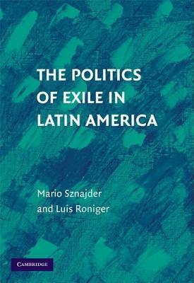 The Politics of Exile in Latin America Mario Sznajder