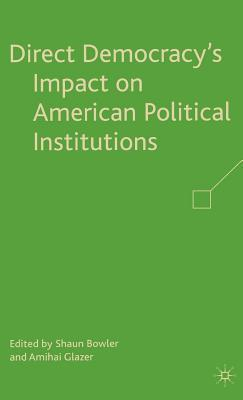 Direct Democracys Impact on American Political Institutions Shaun Bowler