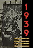 1939: The Alliance That Never Was and the Coming of World War II