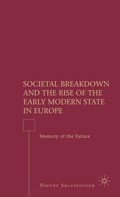 Societal Breakdown and the Rise of the Early Modern State in Europe: Memory of the Future  by  Dmitry Shlapentokh