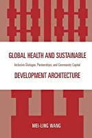 Global Health and Sustainable Development Architecture: Inclusive Dialogue, Partnerships, and Community Capital