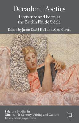 Decadent Poetics: Literature and Form at the British Fin de Siecle  by  Jason David Hall