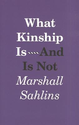 What Kinship Is - And Is Not Marshall Sahlins