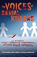 Voices of Serial Killers: The World's Most Maniacal Murderers in Their Own Words