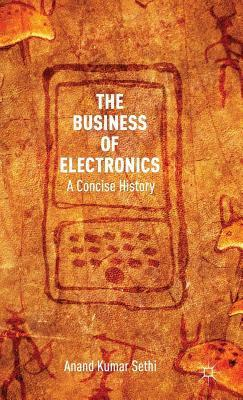 Business of Electronics: A Concise History  by  Anand Kumar Sethi