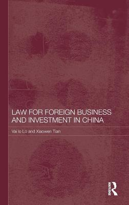 Law for Foreign Business and Investment in China. Routledge Contemporary China Series. Vai Io Lo