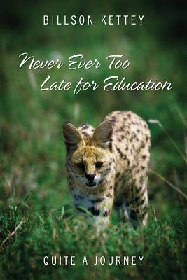 Never Ever Too Late for Education: Quite a Journey Billson Kettey