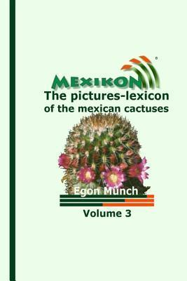 Mexikon Volume 3: The Pictures-Lexicon of the Mexican Cactuses  by  Egon Munch
