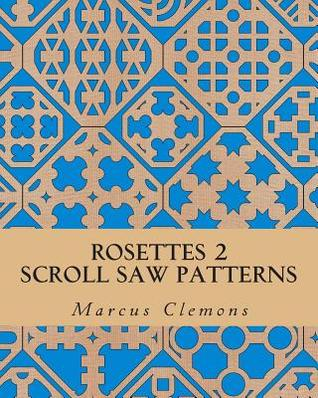 Rosettes 3: Scroll Saw Patterns: Scroll Saw Patterns  by  Marcus W Clemons Jr