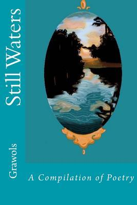 Still Waters: A Compilation of Poetry  by  Grawols