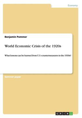 World Economic Crisis of the 1920s  by  Benjamin Pommer