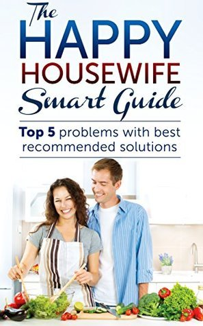 Happy Housewife Smart Guide: Top 5 problems with best recommended solutions Dr. C.