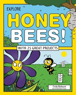 Explore Honey Bees!: With 25 Great Projects  by  Cindy Blobaum