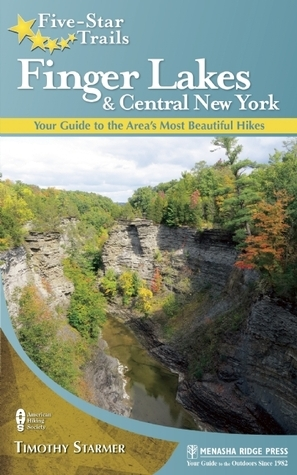 Five-Star Trails: Finger Lakes and Central New York: Your Guide to the Areas Most Beautiful Hikes  by  Timothy Starmer