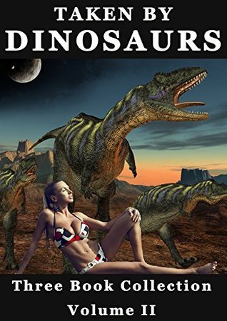 Taken By Dinosaurs: Three Book Collection: (Dinosaur Erotica)  by  Whitney Fox