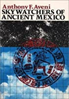 Skywatchers of Ancient Mexico