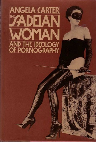 The Sadeian Woman and the Ideology of Pornography  by  Angela Carter