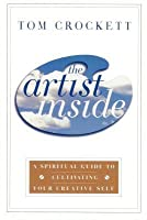 Artist Inside: A Spiritual Guide to Cultivating Your Creative Self