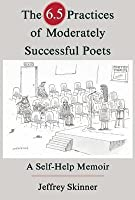 6.5 Practices of Moderately Successful Poets: A Self-Help Memoir