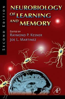 Neurobiology of Learning and Memory  by  Joe L. Martinez Jr.