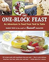 One-Block Feast: An Adventure in Food from Yard to Table