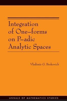 Integration of One-Forms on P-Adic Analytic Spaces. (Am-162) Vladimir G Berkovich