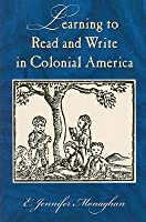 Learning to Read and Write in Colonial America. Studies in Print Culture and the History of the Book.