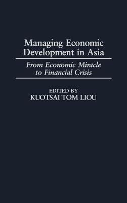 Managing Economic Development in Asia: From Economic Miracle to Financial Crisis  by  Kuotsai Tom Liou