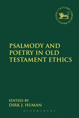 Psalmody and Poetry in Old Testament Ethics  by  Dirk J. Human