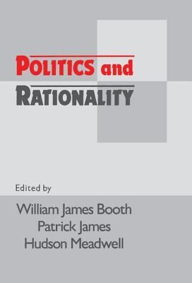 Politics and Rationality: Rational Choice in Application  by  William James Booth