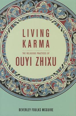 Living Karma: The Religious Practices of Ouyi Zhixu Beverley Foulks McGuire