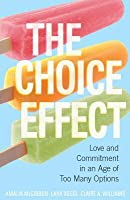 Choice Effect: Love and Commitment in an Age of Too Many Options