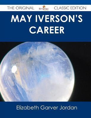 May Iversons Career - The Original Classic Edition Elizabeth Garver Jordan
