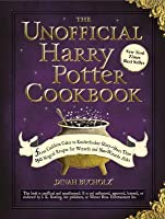 Unofficial Harry Potter Cookbook: From Cauldron Cakes to Knickerbocker Glory--More Than 150 Magical Recipes for Muggles and Wizards